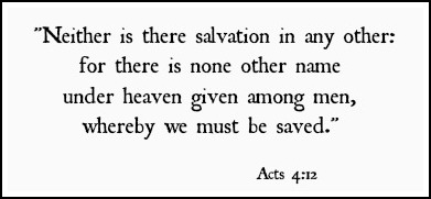 Acts 4:12 Jesus alone saves.