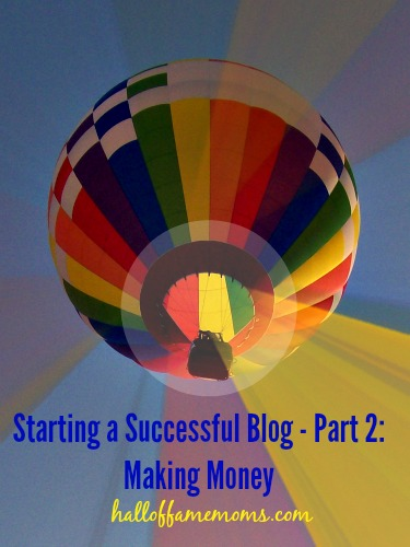 Part 2 of Starting a Successful Blog: Making Money