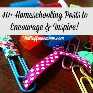40+ Homeschooling Posts to Encourage and Inspire