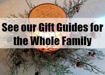 See our Gift Guides for the Whole Family