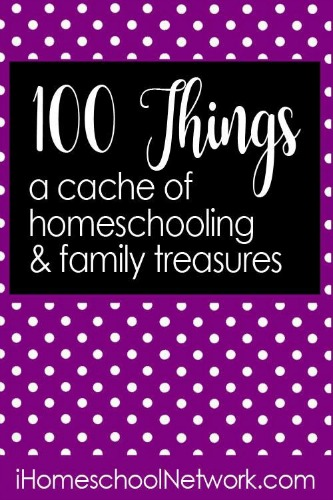 100 Things: A Cache of Homeschooling & Family Treasures - LOTS of LISTS
